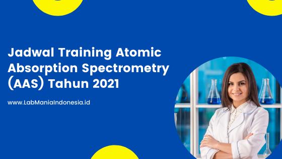 Jadwal Training Online Atomic Absorption Spectrometry (AAS) Tahun 2021